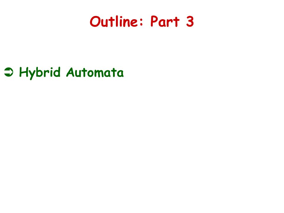 Outline: Part 3  Hybrid Automata