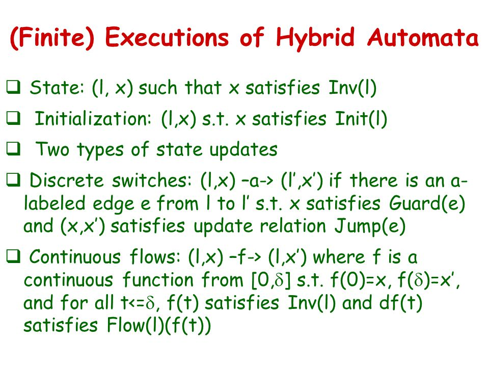 (Finite) Executions of Hybrid Automata  State: (l, x) such that x satisfies Inv(l)  Initialization: (l,x) s.t.