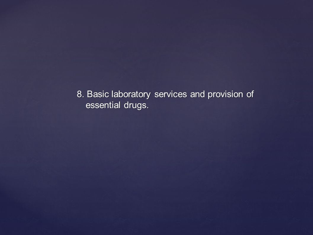 8. Basic laboratory services and provision of essential drugs.