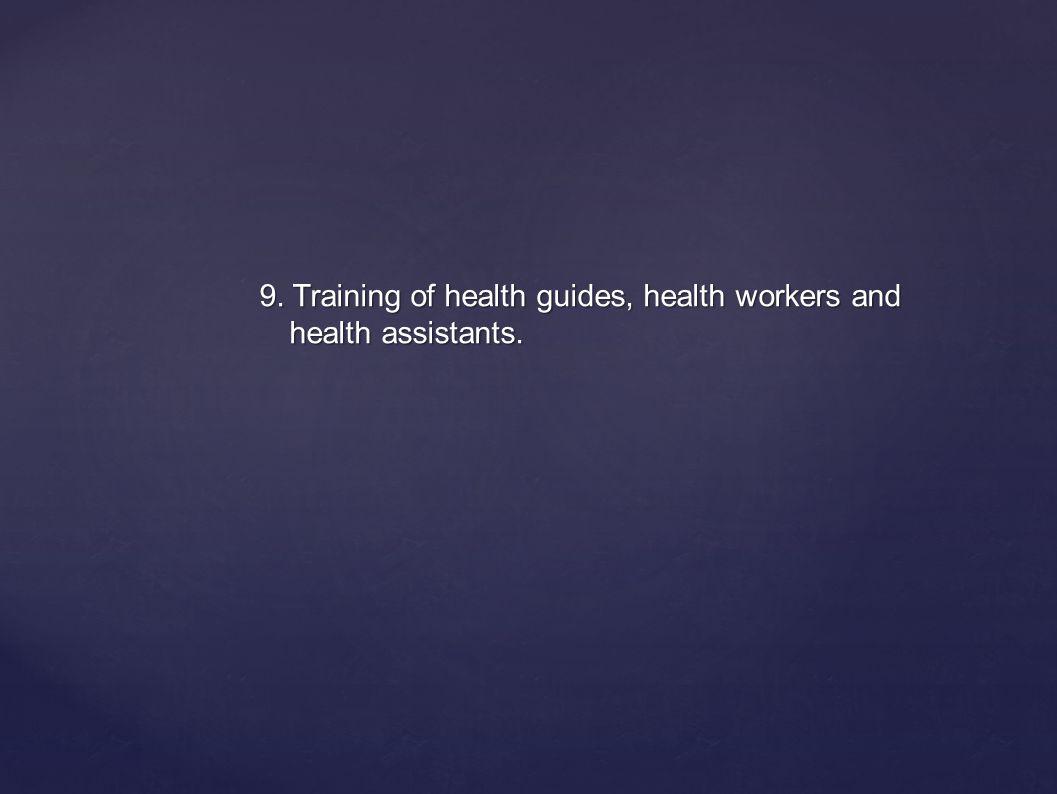 9. Training of health guides, health workers and health assistants.