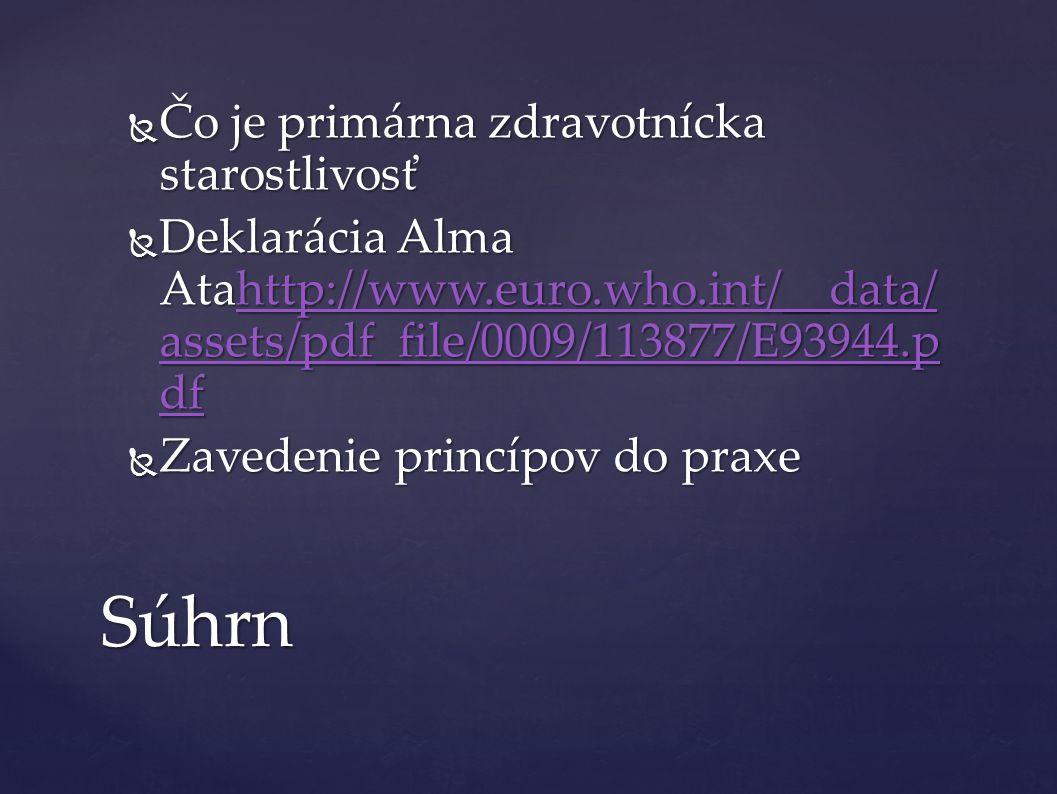  Čo je primárna zdravotnícka starostlivosť  Deklarácia Alma Atahttp://www.euro.who.int/__data/ assets/pdf_file/0009/113877/E93944.p df http://www.euro.who.int/__data/ assets/pdf_file/0009/113877/E93944.p dfhttp://www.euro.who.int/__data/ assets/pdf_file/0009/113877/E93944.p df  Zavedenie princípov do praxe Súhrn