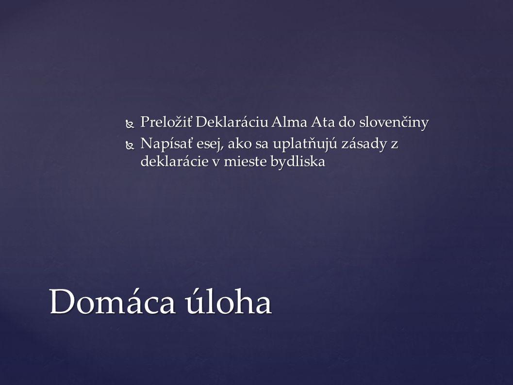  Preložiť Deklaráciu Alma Ata do slovenčiny  Napísať esej, ako sa uplatňujú zásady z deklarácie v mieste bydliska Domáca úloha