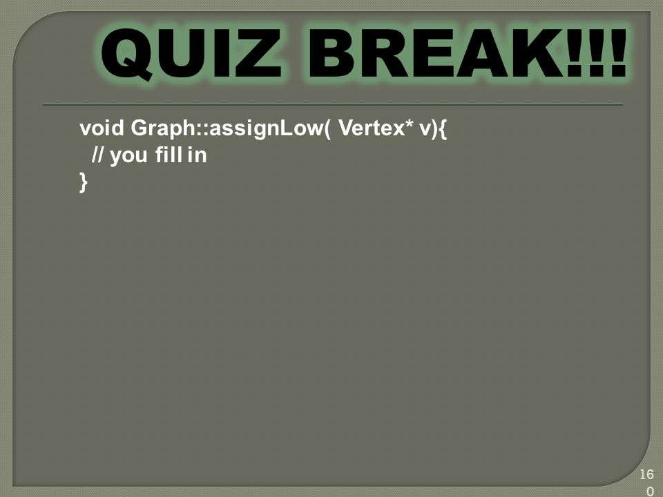 160 void Graph::assignLow( Vertex* v){ // you fill in }