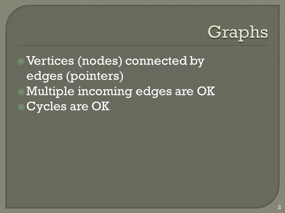  Vertices (nodes) connected by edges (pointers)  Multiple incoming edges are OK  Cycles are OK 2