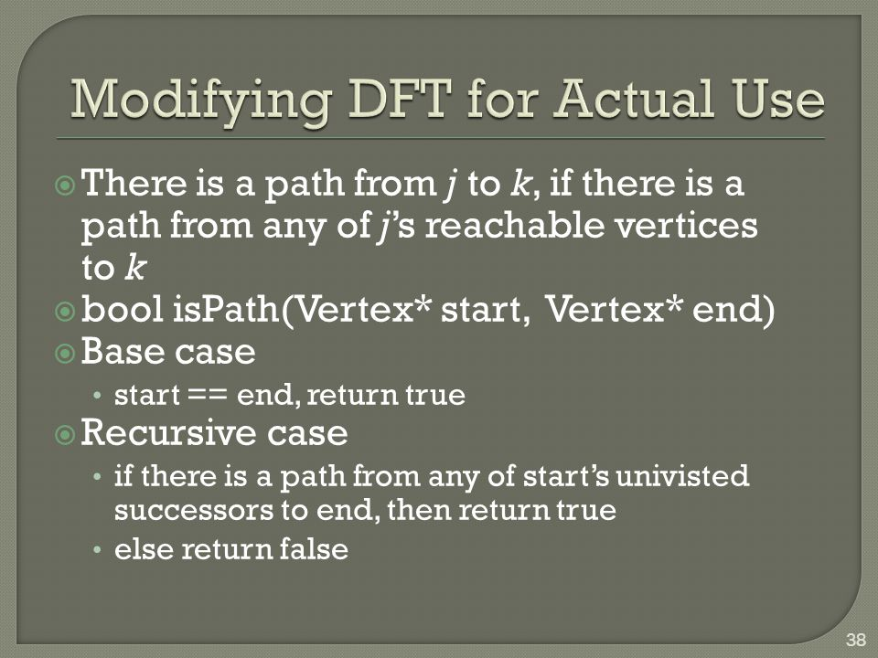  There is a path from j to k, if there is a path from any of j's reachable vertices to k  bool isPath(Vertex* start, Vertex* end)  Base case start