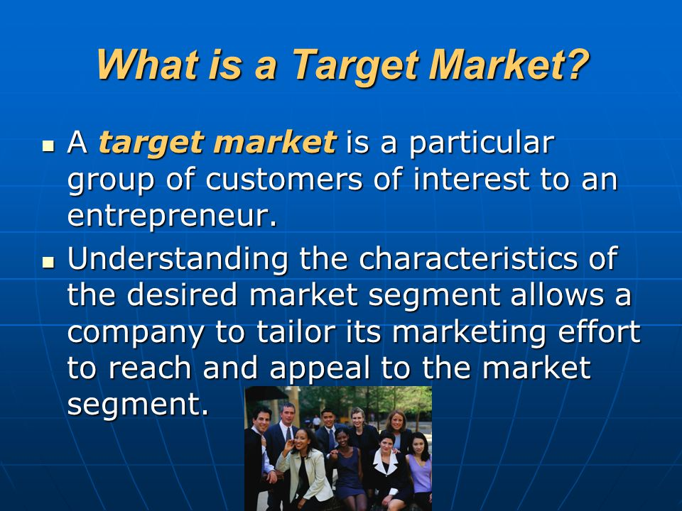 What is a Target Market? A target market is a particular group of customers of interest to an entrepreneur. A target market is a particular group of c