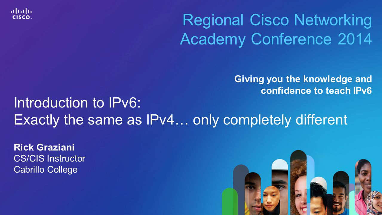 1 © 2013 Cisco Systems, Inc. All rights reserved. Cisco confidential. Cisco Networking Academy, US/Canada Regional Cisco Networking Academy Conference