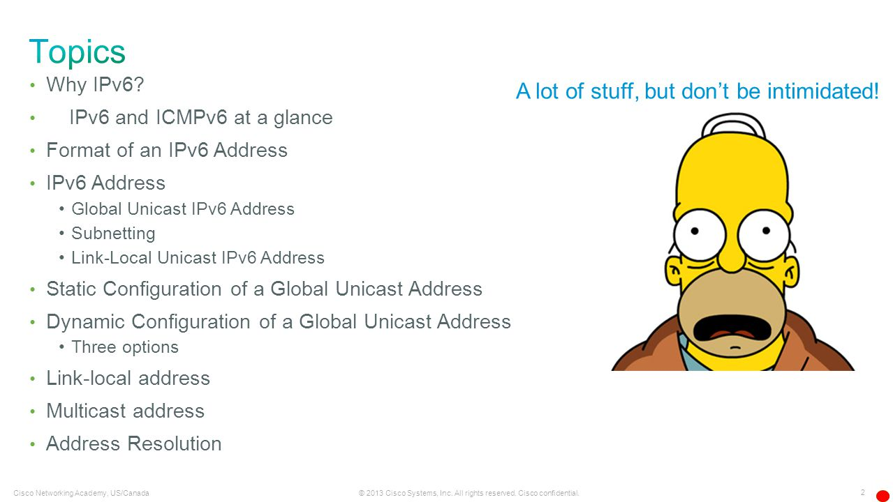2 © 2013 Cisco Systems, Inc. All rights reserved. Cisco confidential. Cisco Networking Academy, US/Canada Why IPv6? IPv6 and ICMPv6 at a glance Format