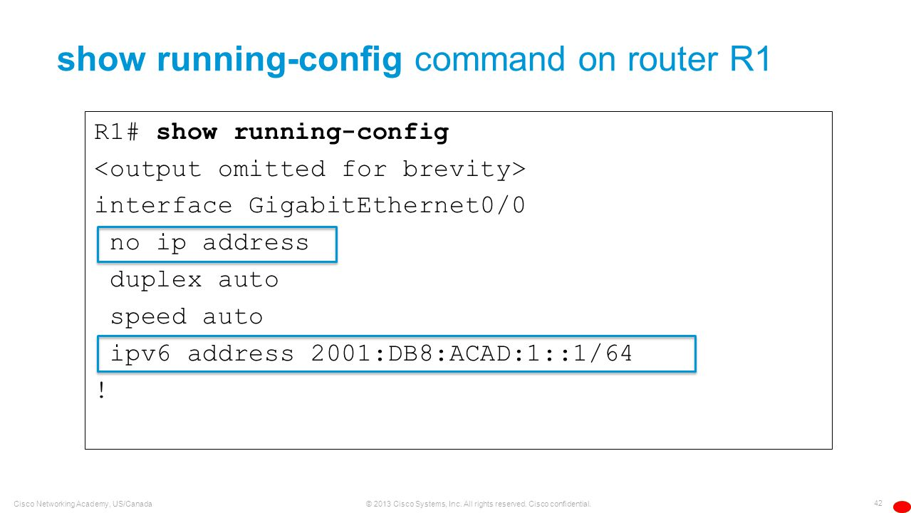 42 © 2013 Cisco Systems, Inc. All rights reserved. Cisco confidential. Cisco Networking Academy, US/Canada show running-config command on router R1 R1