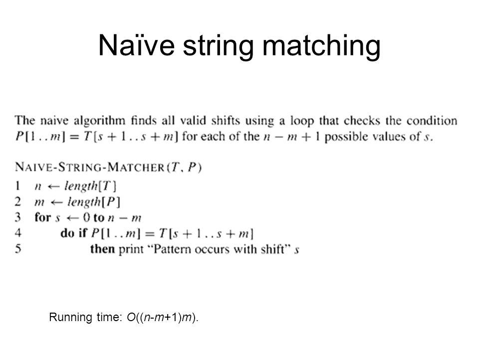 Naïve string matching Running time: O((n-m+1)m).