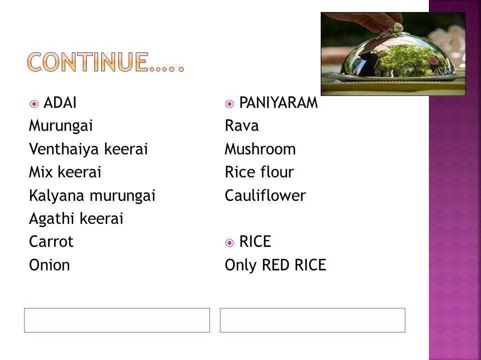  ADAI Murungai Venthaiya keerai Mix keerai Kalyana murungai Agathi keerai Carrot Onion  PANIYARAM Rava Mushroom Rice flour Cauliflower  RICE Only RED RICE