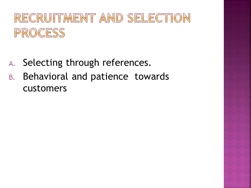 A. Selecting through references. B. Behavioral and patience towards customers