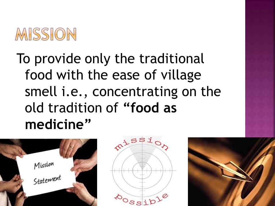 To provide only the traditional food with the ease of village smell i.e., concentrating on the old tradition of food as medicine