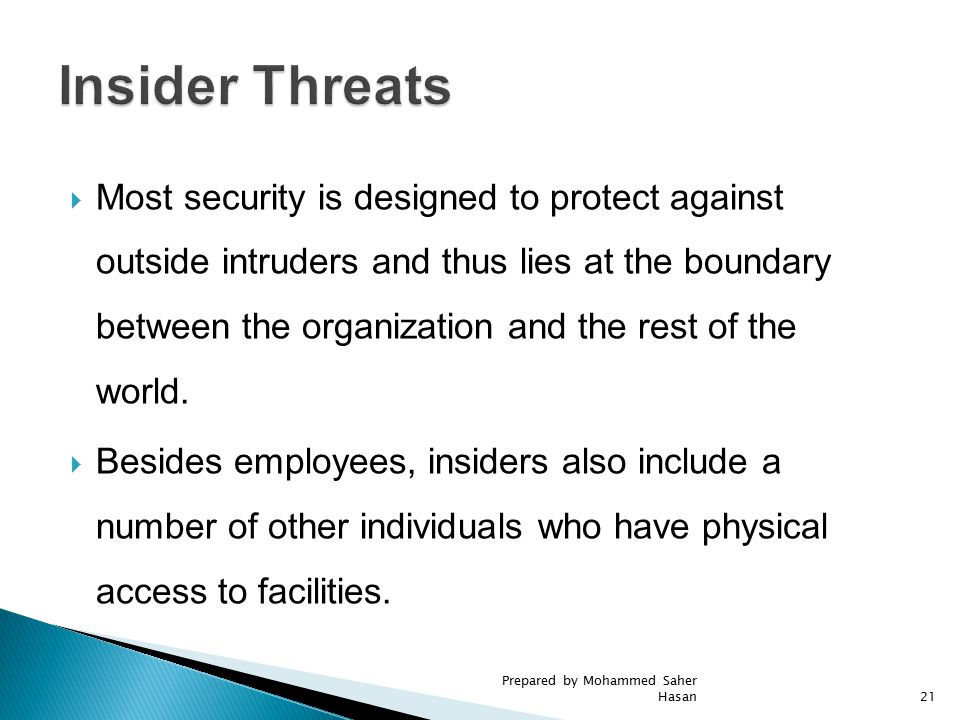  Most security is designed to protect against outside intruders and thus lies at the boundary between the organization and the rest of the world.  B