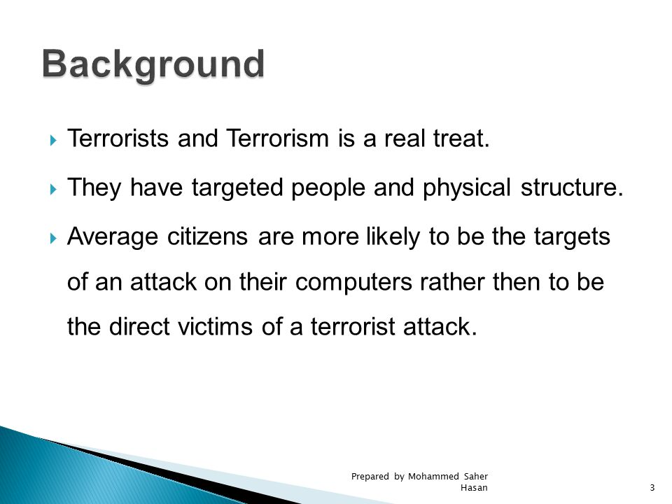  Terrorists and Terrorism is a real treat.  They have targeted people and physical structure.  Average citizens are more likely to be the targets o