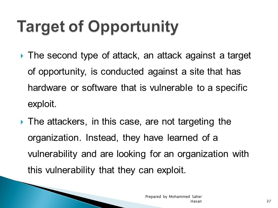  The second type of attack, an attack against a target of opportunity, is conducted against a site that has hardware or software that is vulnerable t