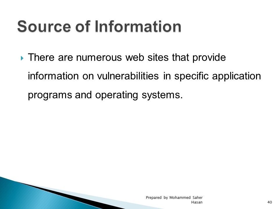  There are numerous web sites that provide information on vulnerabilities in specific application programs and operating systems. 40 Prepared by Moha