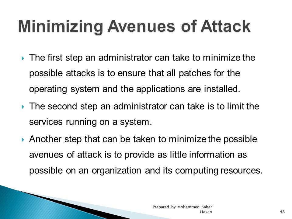  The first step an administrator can take to minimize the possible attacks is to ensure that all patches for the operating system and the application