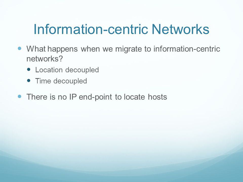 Information-centric Networks What happens when we migrate to information-centric networks.