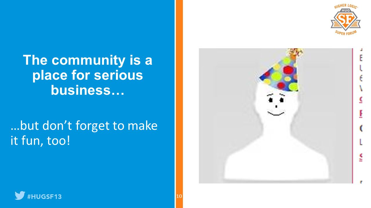 …but don't forget to make it fun, too! The community is a place for serious business… 10