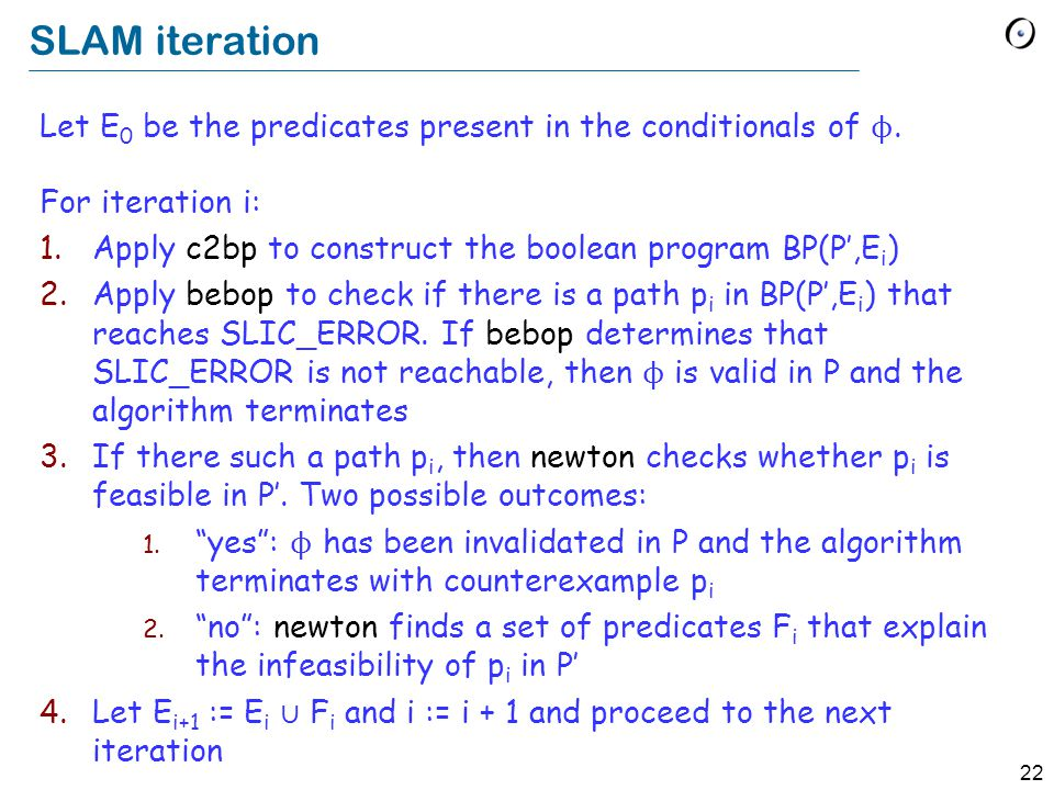 22 SLAM iteration Let E 0 be the predicates present in the conditionals of ϕ.