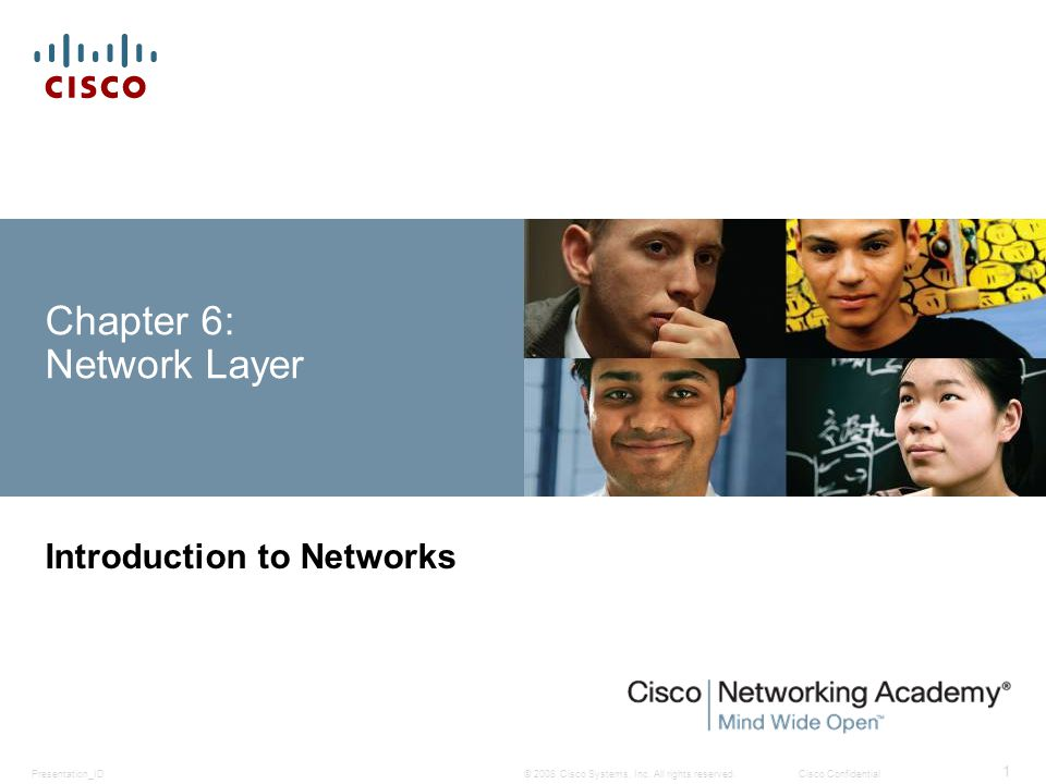 © 2008 Cisco Systems, Inc. All rights reserved.Cisco ConfidentialPresentation_ID 1 Chapter 6: Network Layer Introduction to Networks