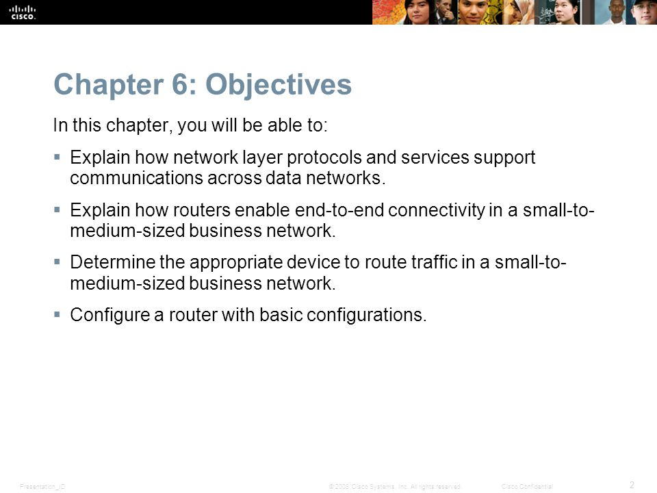 Presentation_ID 2 © 2008 Cisco Systems, Inc. All rights reserved.Cisco Confidential Chapter 6: Objectives In this chapter, you will be able to:  Expl
