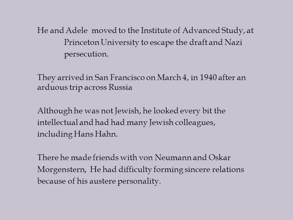 He and Adele moved to the Institute of Advanced Study, at Princeton University to escape the draft and Nazi persecution.