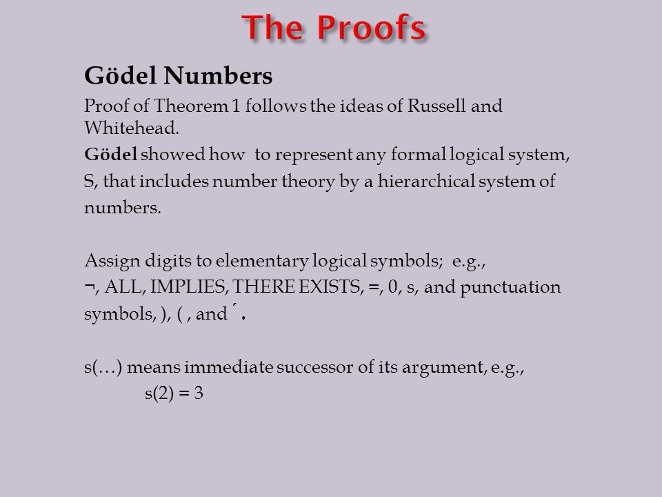 Gödel Numbers Proof of Theorem 1 follows the ideas of Russell and Whitehead.