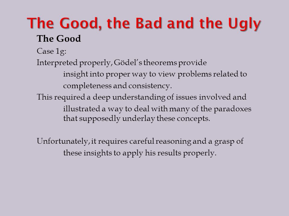 The Good Case 1g: Interpreted properly, Gödel's theorems provide insight into proper way to view problems related to completeness and consistency.