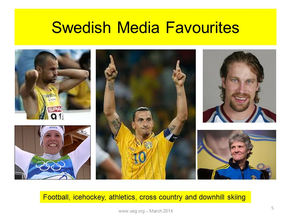 Swedish Media Favourites 5 Football, icehockey, athletics, cross country and downhill skiing www.ueg.org – March 2014