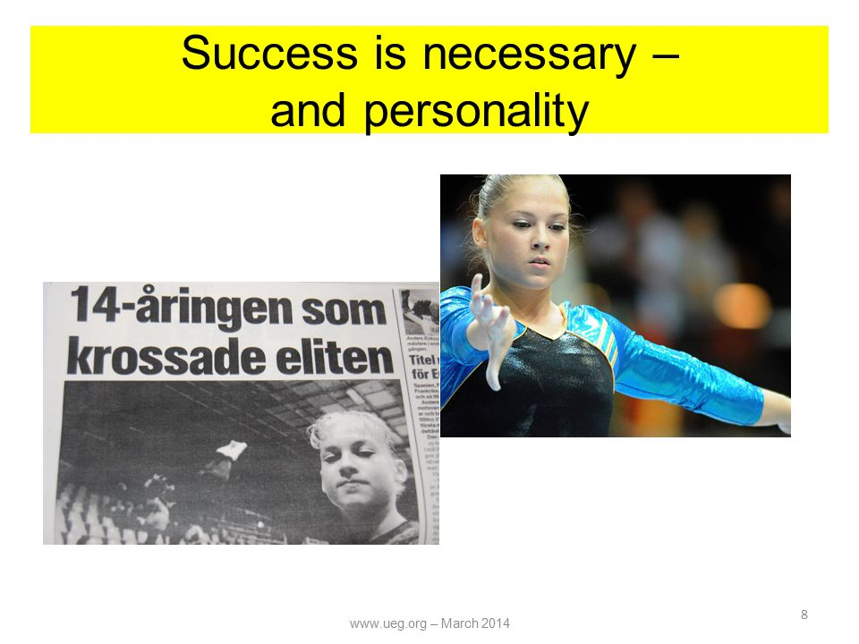 Success is necessary – and personality 8 www.ueg.org – March 2014
