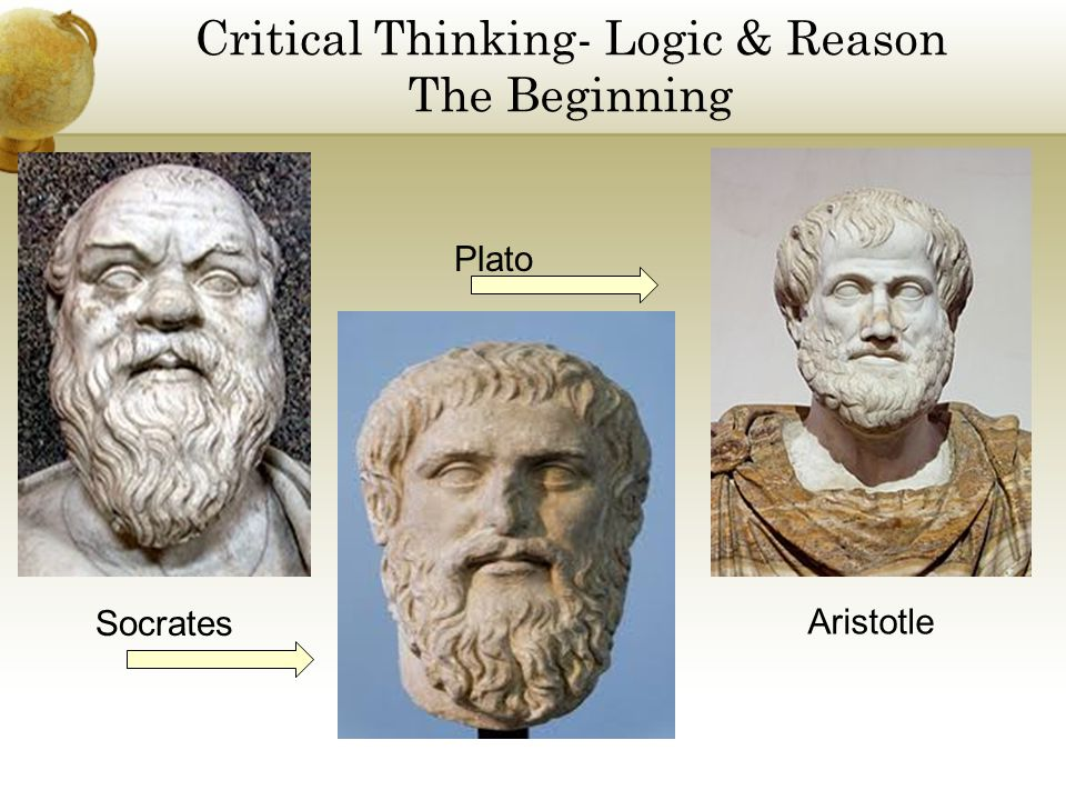 Critical Thinking- Logic & Reason The Beginning Socrates Plato Aristotle