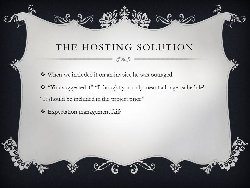 THE HOSTING SOLUTION  When we included it on an invoice he was outraged.
