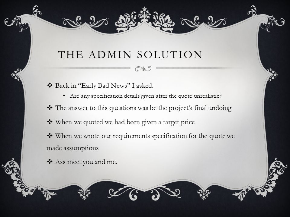 THE ADMIN SOLUTION  Back in Early Bad News I asked: Are any specification details given after the quote unrealistic.