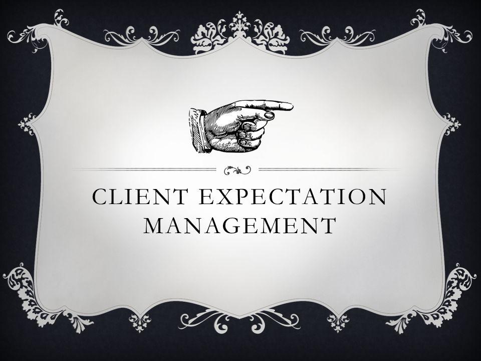CLIENT EXPECTATION MANAGEMENT