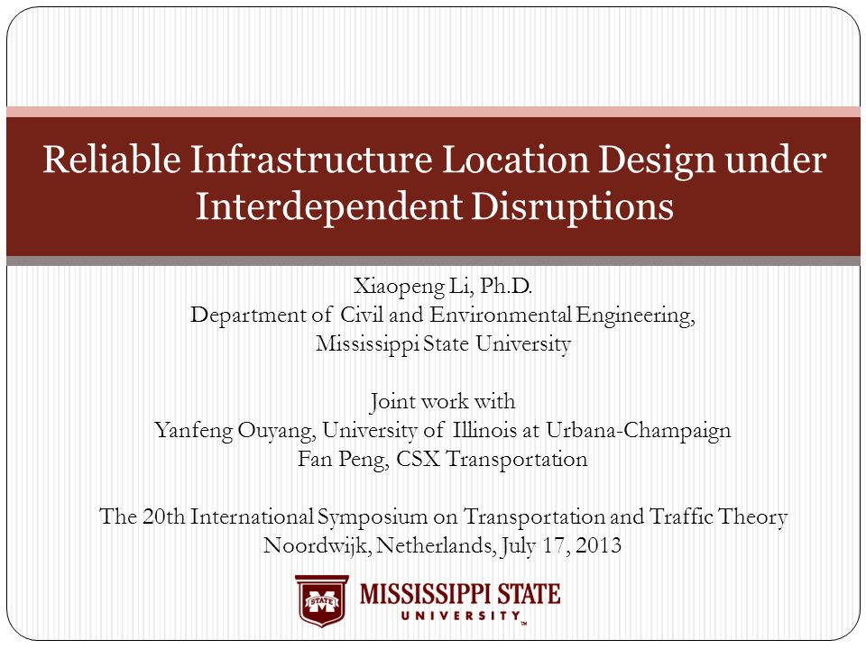 Reliable Infrastructure Location Design under Interdependent Disruptions Xiaopeng Li, Ph.D. Department of Civil and Environmental Engineering, Mississ