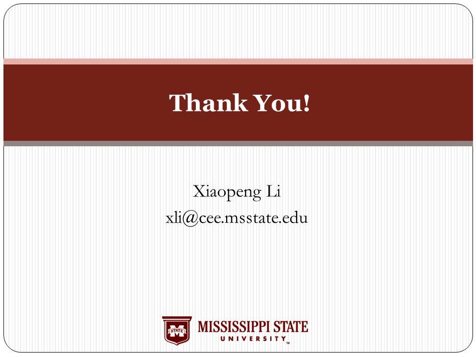 Xiaopeng Li xli@cee.msstate.edu Thank You!