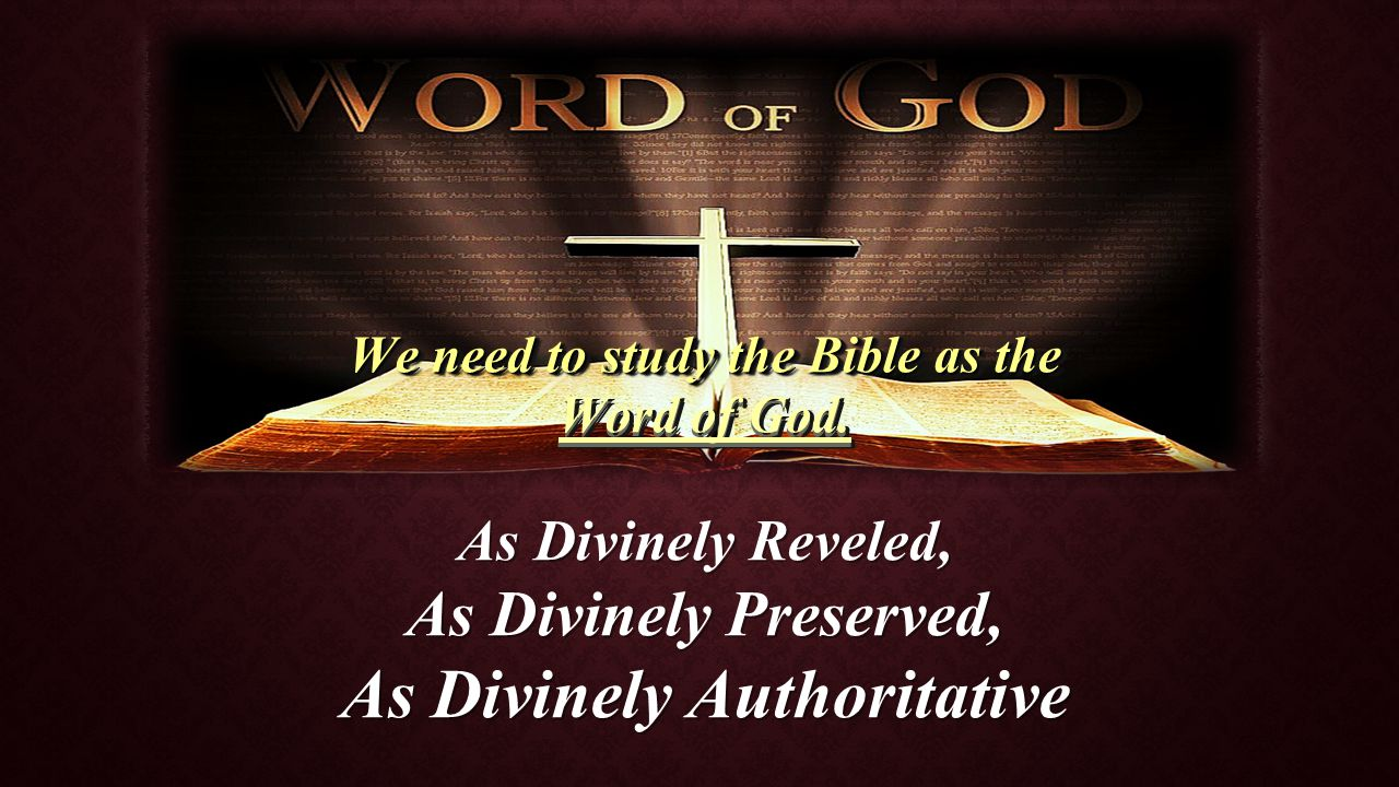 We need to study the Bible as the Word of God. We need to study the Bible as the Word of God.
