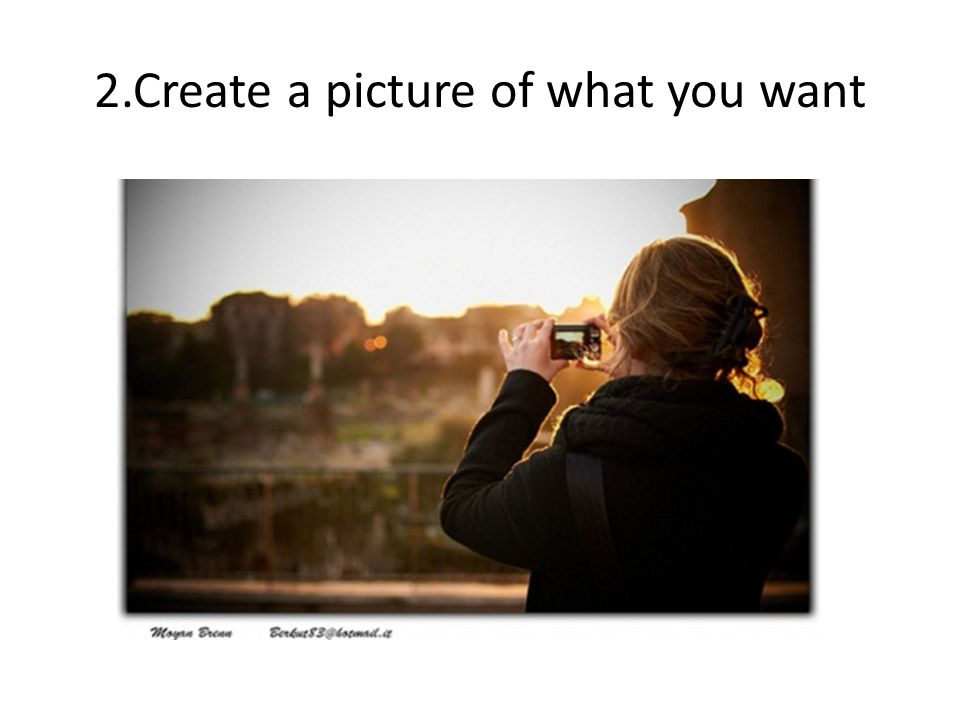 2.Create a picture of what you want