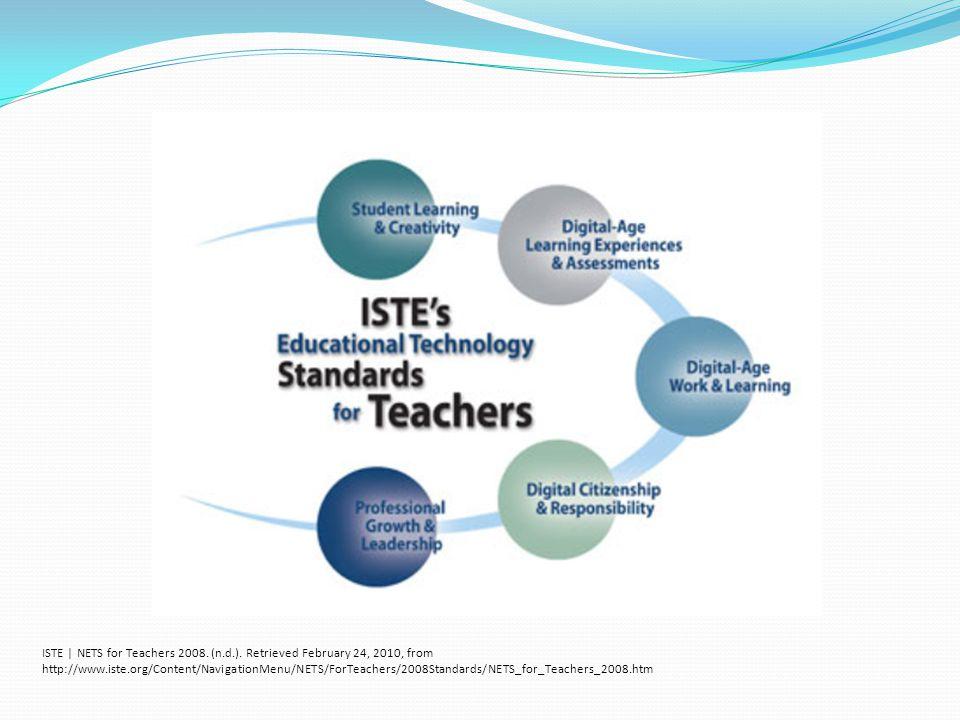 ISTE | NETS for Teachers 2008. (n.d.). Retrieved February 24, 2010, from http://www.iste.org/Content/NavigationMenu/NETS/ForTeachers/2008Standards/NET