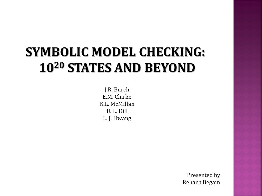 SYMBOLIC MODEL CHECKING: 10 20 STATES AND BEYOND J.R.