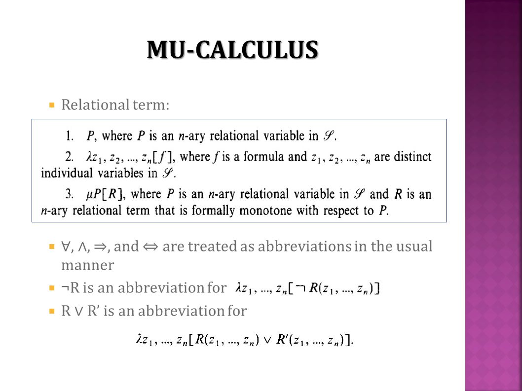  Relational term:  ∀, ∧, ⇒, and ⇔ are treated as abbreviations in the usual manner  ¬R is an abbreviation for  R ∨ R' is an abbreviation for MU-CALCULUS