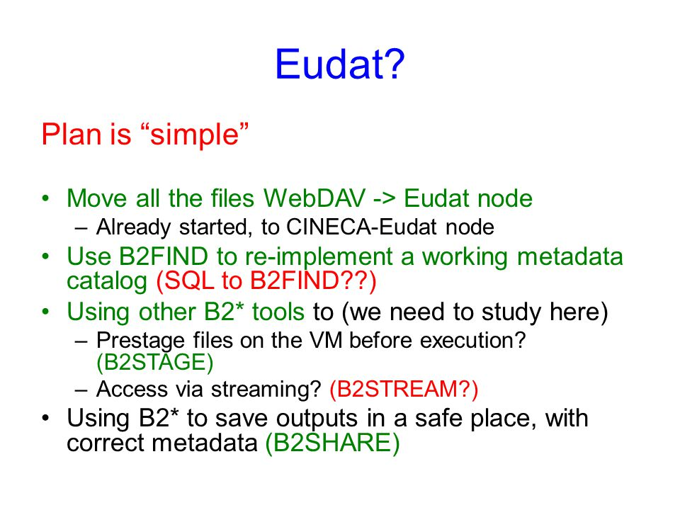 "Eudat? Plan is ""simple"" Move all the files WebDAV -> Eudat node –Already started, to CINECA-Eudat node Use B2FIND to re-implement a working metadata c"