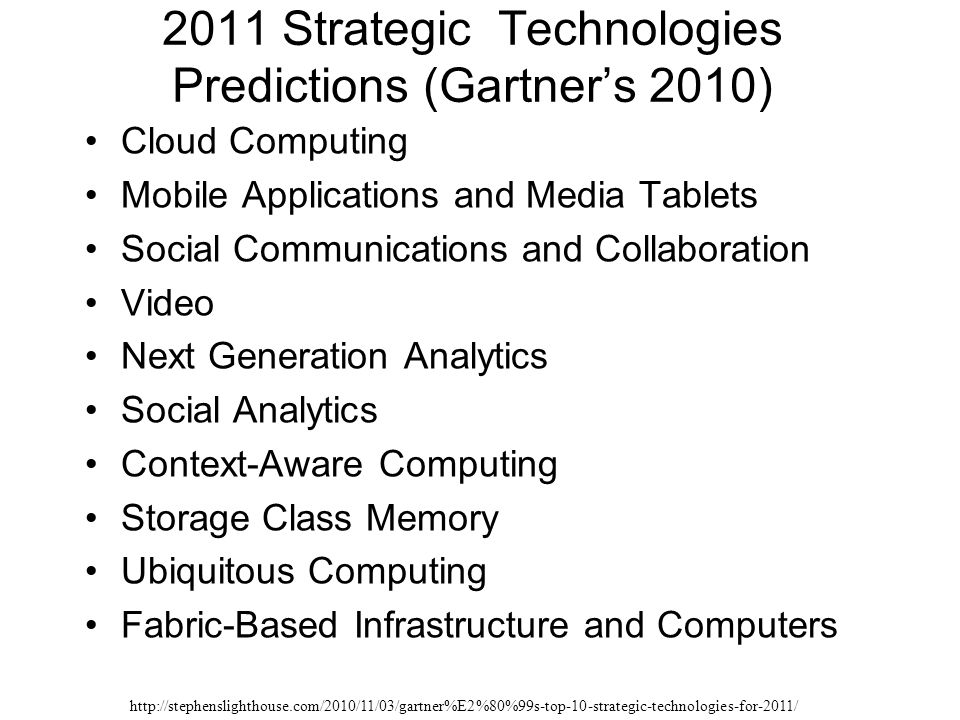 2011 Strategic Technologies Predictions (Gartner's 2010) Cloud Computing Mobile Applications and Media Tablets Social Communications and Collaboration