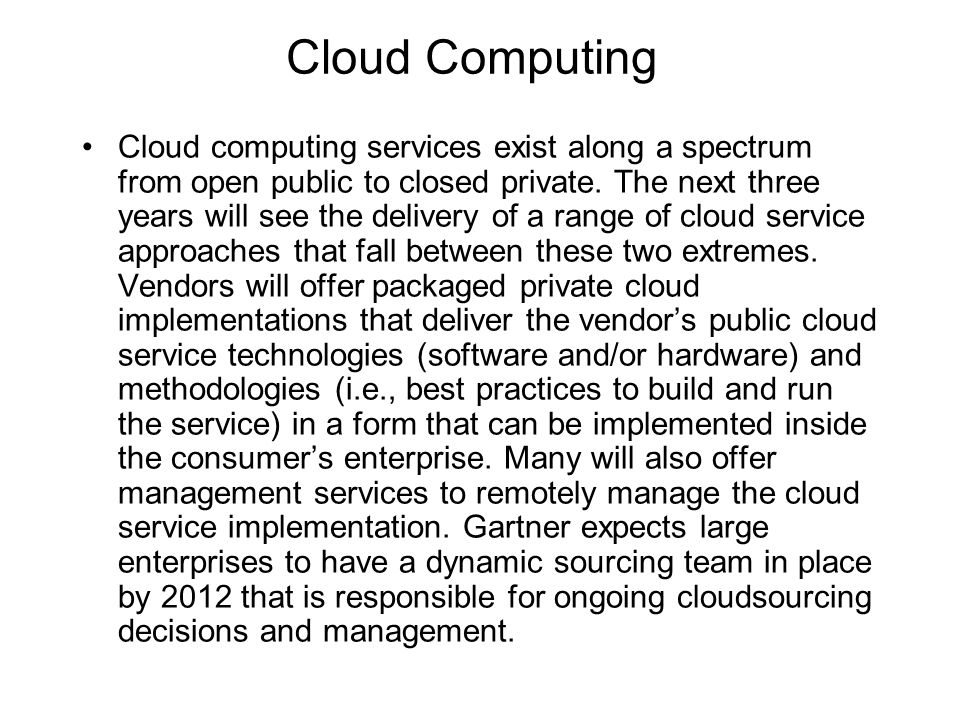 Cloud Computing Cloud computing services exist along a spectrum from open public to closed private. The next three years will see the delivery of a ra