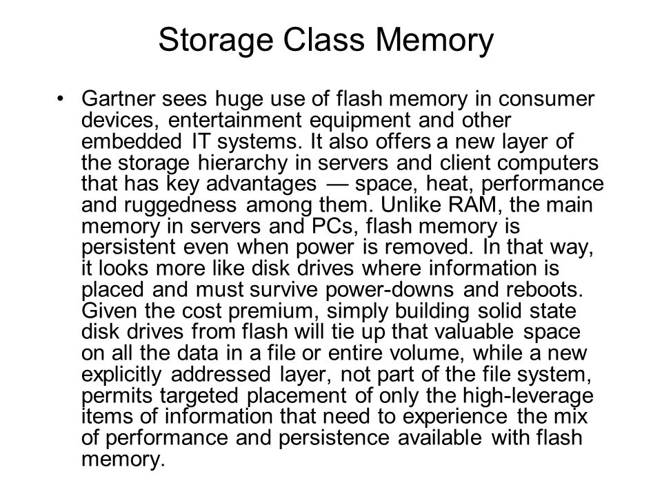 Storage Class Memory Gartner sees huge use of flash memory in consumer devices, entertainment equipment and other embedded IT systems. It also offers