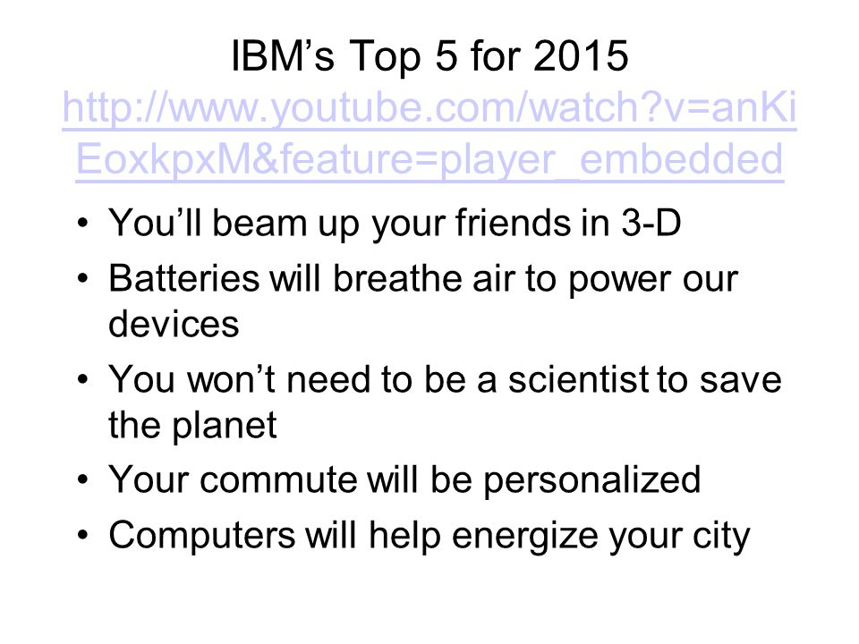 IBM's Top 5 for 2015 http://www.youtube.com/watch?v=anKi EoxkpxM&feature=player_embedded http://www.youtube.com/watch?v=anKi EoxkpxM&feature=player_em