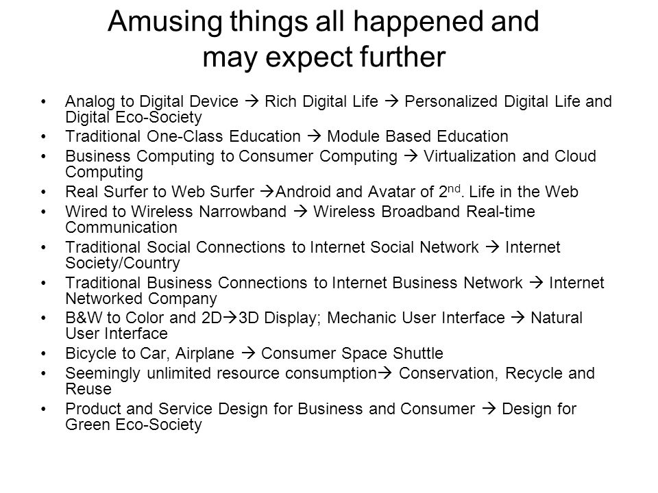 Amusing things all happened and may expect further Analog to Digital Device  Rich Digital Life  Personalized Digital Life and Digital Eco-Society Tr