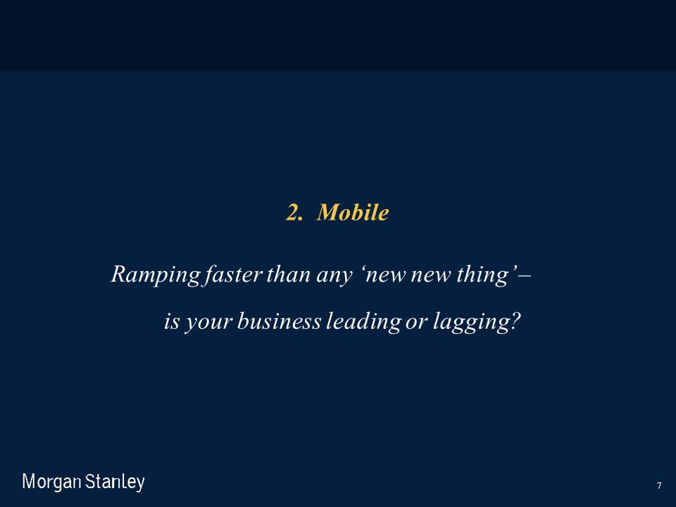7 2. Mobile Ramping faster than any 'new new thing' – is your business leading or lagging?